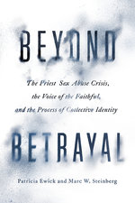 BEYOND BETRAYAL: THE PRIEST SEX ABUSE CRISIS, THE VOICE OF THE FAITHFUL, AND THE PROCESS OF COLLECTIVE IDENTITY