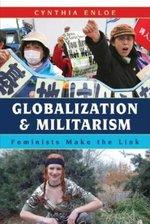GLOBALIZATION & MILITARIAM: FEMINISTS MAKE THE LINK