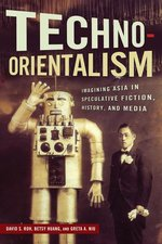 TECHNO-ORIENTALISM: IMAGINING ASIA
