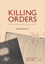 KILLING ORDERS: TALAT PASHA'S TELEGRAMS AND THE ARMENIAN GENOCIDE