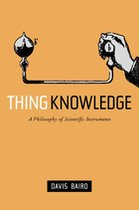 THING KNOWLEDGE: A PHILOSOPHY OF SCIENTIFIC INSTRUMENTS