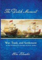 DUTCH MOMENT: WAR TRADE AND SETTLEMENT IN THE SEVENTEENTH-CENTURY