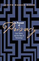 IN PURSUIT OF PRIVACY: LAW ETHICS & THE RISE OF TECHNOLOGY