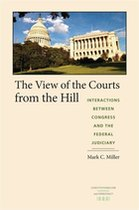 VIEW OF THE COURTS FROM THE HILL: INTERACTIONS BETWEEN CONGRESS AND THE FEDERAL JUDICIARY