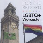 LGBTQ+ WORCESTER FOR THE RECORD